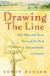 Drawing the Line: How Mason and Dixon Surveyed the Most Famous Border in America - Edwin Danson