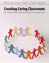 Creating Caring Classrooms: How to Encourage Students to Communicate, Create and Be Compassionate of Others - Kathleen Gould Lundy, Larry Swartz