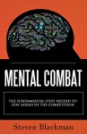 Mental Combat: The Fundamental Steps Needed to Stay Ahead of the Competition - Steve Blackman