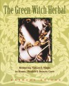 The Green Witch Herbal: Restoring Nature's Magic in Home, Health, and Beauty Care - Barbara Griggs