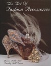 The Art of Fashion Accessories: A Twentieth Century Retrospective - Joanne Dubbs Ball