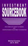 The Investment Sourcebook: The Complete Guide to Finding and Understanding Investment Information - Jae K. Shim, Michael Constas