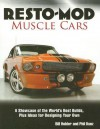 Resto-Mod Muscle Cars: A Showcase of the World's Best Builds, Plus Ideas for Designing Your Own - Bill Holder, Phil Kunz