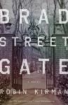 Bradstreet Gate: A Novel - Robin Kirman