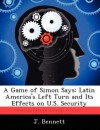A Game of Simon Says: Latin America's Left Turn and Its Effects on U.S. Security - J. Bennett