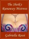 The Sheik's Runaway Mistress - Gabriella Rossi
