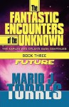 The Fantastic Encounters of the Unknown: The Kaplan and Dylan's Saga Continues: Book Three: Future - Mario J. Torres