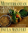 Mediterranean Grains and Greens: A Book of Savory, Sun-Drenched Recipes - Paula Wolfert