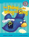 The Thing on the Wing Can Sing: A Short Vowel Sounds Book with Consonant Digraphs - Brian P. Cleary, Jason Miskimins, Alice M. Maday