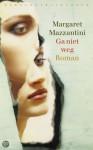 Ga niet weg - Margaret Mazzantini, Henrieke Herber