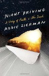 Night Driving: A Story of Faith in the Dark - Addie Zierman