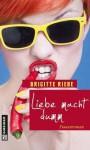 Liebe macht dumm - Brigitte Riebe