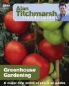 Alan Titchmarsh How to Garden: Greenhouse Gardening - Alan Titchmarsh
