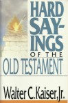 Hard Sayings of the Old Testament - Walter C. Kaiser Jr.