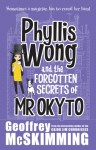 Phyllis Wong and the Forgotten Secrets of Mr Okyto - Geoffrey McSkimming