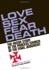 Love, Sex, Fear, Death: The Inside Story of The Process Church of the Final Judgment - Timothy Wyllie, Adam Parfrey