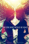 The Girl Who Would Be King - Kelly Thompson