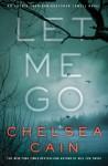 Let Me Go - Chelsea Cain