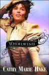 Whirlwind - Cathy Marie Hake