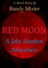 Red Moon - A Jake Stanton Adventure - Randy Mixter