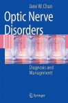 Optic Nerve Disorders: Diagnosis and Management - Jane Chan