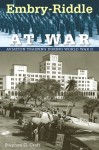 Embry-Riddle at War: Aviation Training during World War II - Stephen Craft