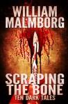Scraping the Bone: Ten Dark Tales - William Malmborg