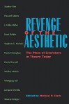 Revenge of the Aesthetic: The Place of Literature in Theory Today - Michael P. Clark