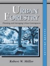 Urban Forestry: Planning and Managing Urban Greenspaces - Robert W. Miller