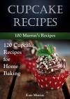 Cupcake Recipes: 120 Cupcake Recipes for Home Baking (100 Murray's Recipes) - Kate Murray