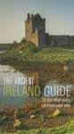 The Ancient Ireland Guide - Robert Emmet Meagher, Elizabeth Neave
