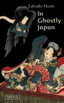 In Ghostly Japan - Lafcadio Hearn