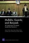 Mullahs, Guards, and Bonyads: An Exploration of Iranian Leadership Dynamics - David E. Thaler, Alireza Nader