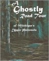 A Ghostly Road Tour of Michigan's Upper Peninsula - Jan Langley, Roslyn Mcgrath, Patricia Ultzman
