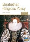 Elizabethan Religious Policy: As/A-level History (Advanced Topic Masters) - P. Holmes, N. Kinloch, S. Lang