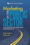 Marketing in the Public Sector: A Roadmap for Improved Performance - Philip Kotler, Nancy R. Lee