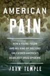 American Pain: How a Young Felon and His Ring of Doctors Unleashed America's Deadliest Drug Epidemic by John Temple (2015-09-29) - John Temple;
