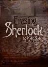 Erasing Sherlock - Kelly Hale