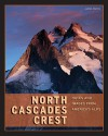 North Cascades Crest: Notes and Images from America's Alps - James J. Martin
