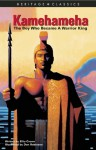 Kamehameha: The Boy Who Became A Warrior King (Heritage Classics) - Ellie Crowe, Don Robinson