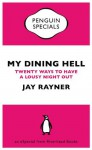 My Dining Hell: Twenty Ways to Have a Lousy Night Out - Jay Rayner