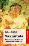 Sakuntala / Adscha Und Indumati / Der Wonne Wehklage - Kālidāsa