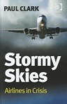 Stormy Skies: Airlines in Crisis Stormy Skies: Airlines in Crisis - Paul Clark