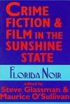 Crime Fiction and Film in the Sunshine State: Florida Noir - Steve Glassman, Muiris Ó Súilleabháin, Maurice O'Sullivan