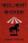 Carousel, Cabernet and Cocoa Beans - Sharon Sullivan