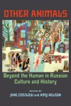 Other Animals: Beyond the Human in Russian Culture and History - Jane Costlow, Amy Nelson