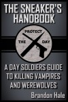 The Sneaker's Handbook: A Day Soldiers Guide to Killing Vampires and Werewolves - Brandon Hale