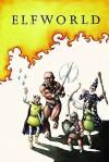 Elfworld: Volume 1 - François Vigneault, Jeffrey Brown, Martin Cendreda, Liz Prince, Kazimir Strzepek, K. Thor Jenson, Ron Regé Jr.
