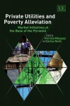 Private Utilities and Poverty Alleviation: Market Initiatives at the Base of the Pyramid - Carlos Ruffin, Carlos Rufin, Carlos Ruffin
