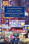 Competition Policy and Law in China, Hong Kong and Taiwan - Mark Williams